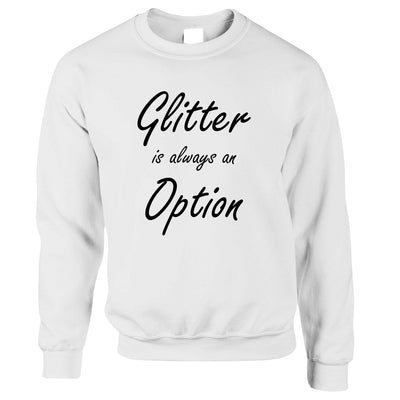 Novelty Slogan Jumper Glitter Is Always An Option Sweatshirt Sweater