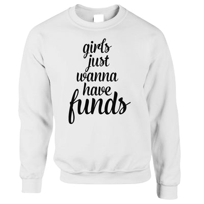 Novelty Jumper Girls Just Wanna Have Funds Pun Sweatshirt Sweater