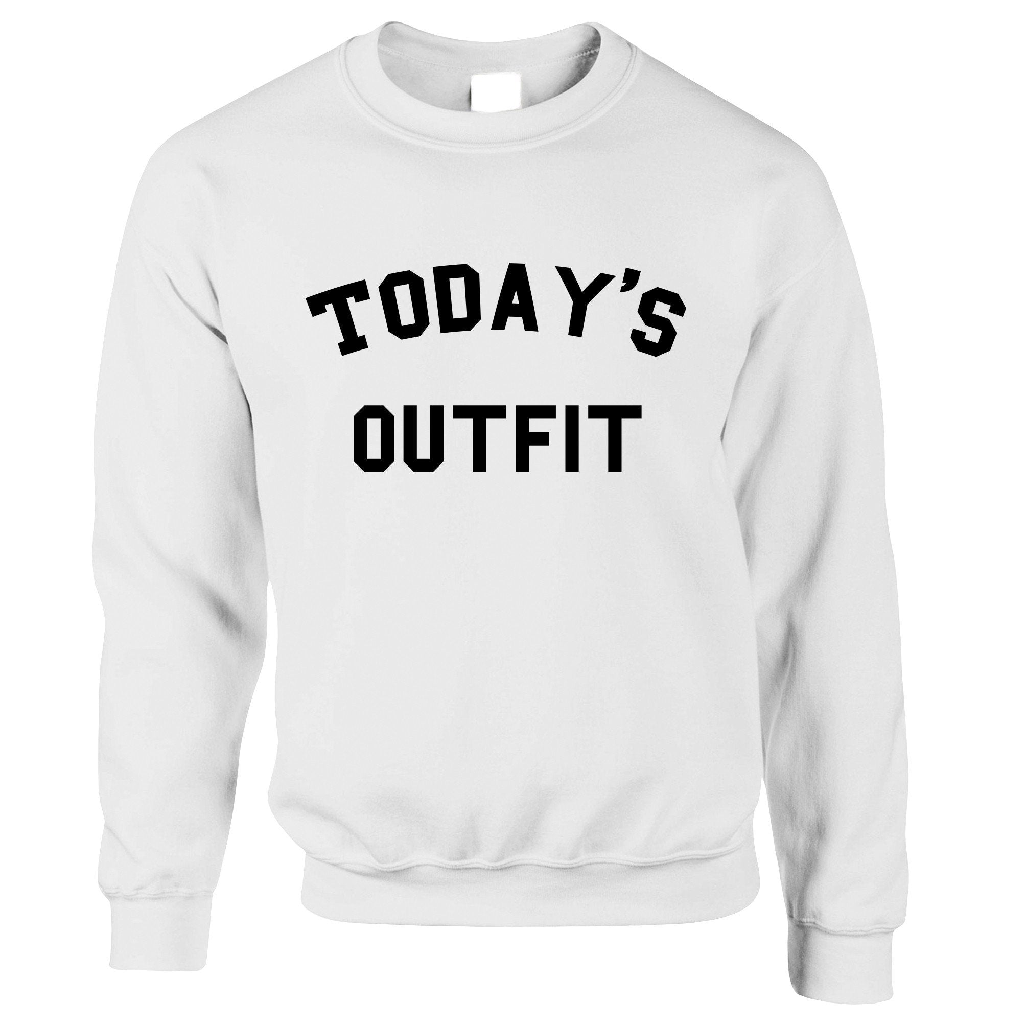 Novelty Slogan Jumper This Is Today's Outfit Sweatshirt Sweater