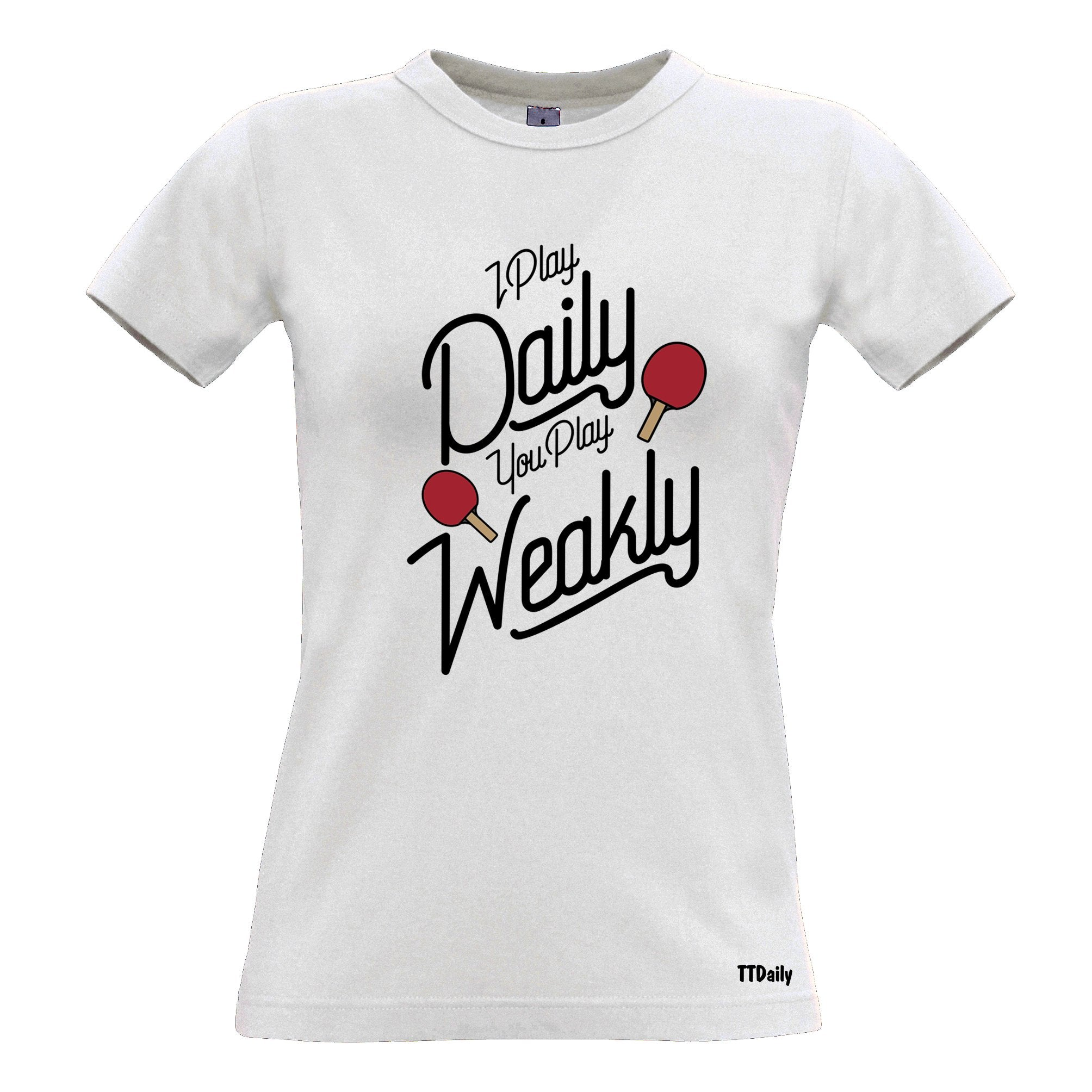 Table Tennis Womens T Shirt I Play Daily You Play Weakly
