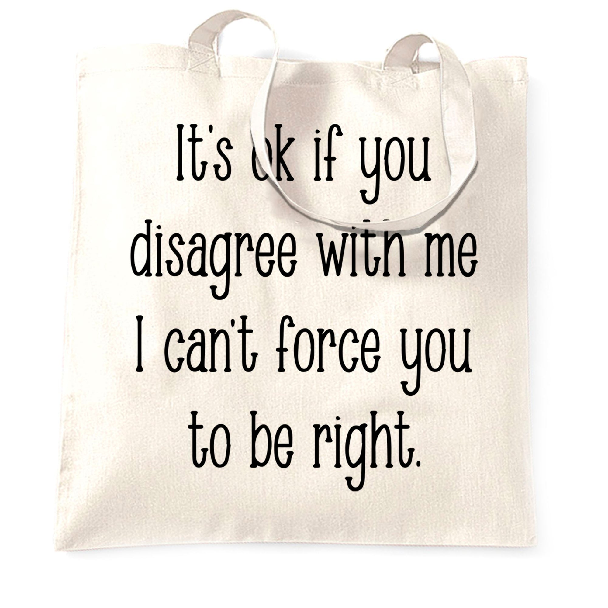 I Can't Force You To Be Right Funny Tote Bag