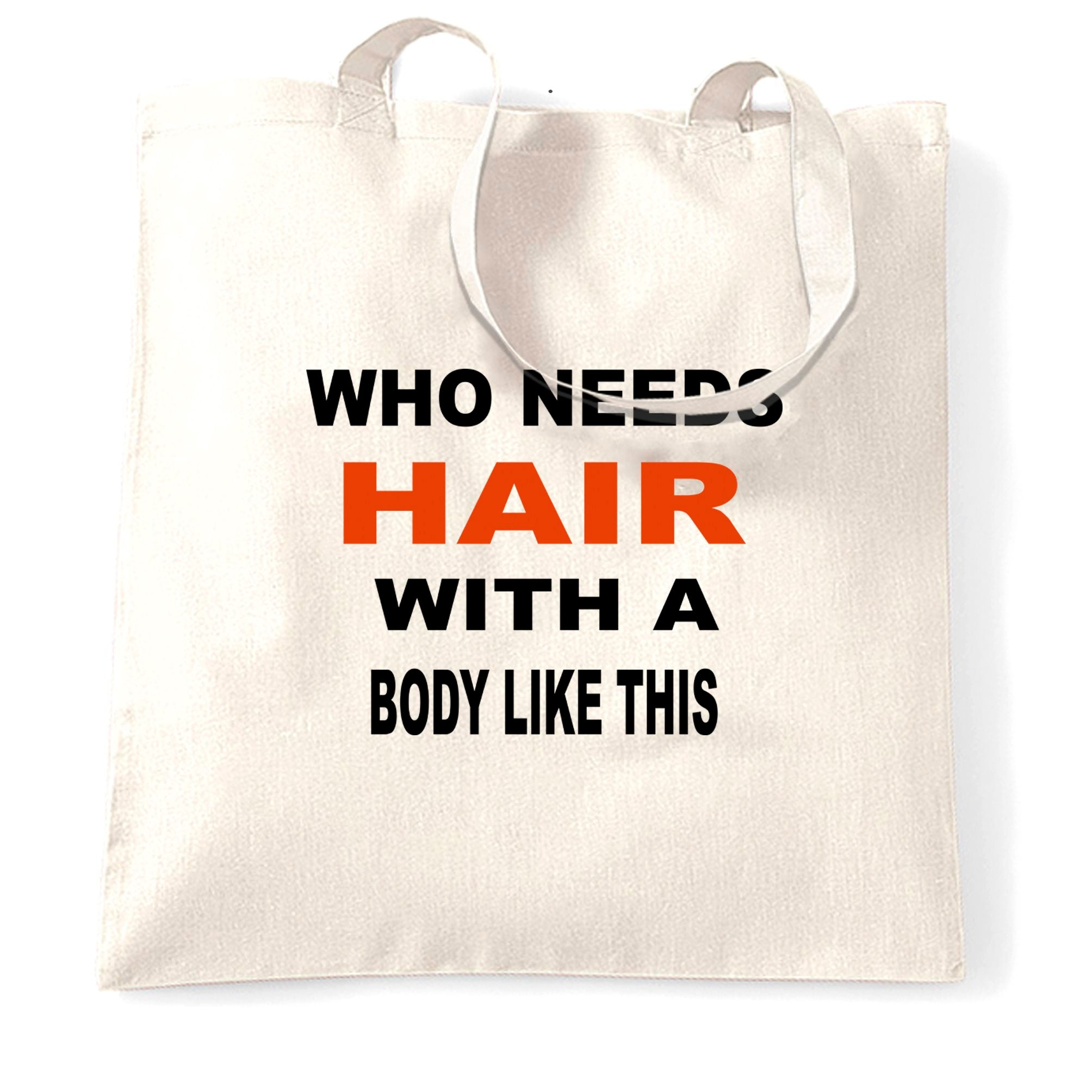 Novelty Tote Bag Who Needs Hair With A Body Like This