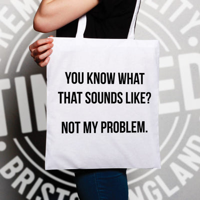 Know What That Sounds Like Tote Bag - Not My Problem