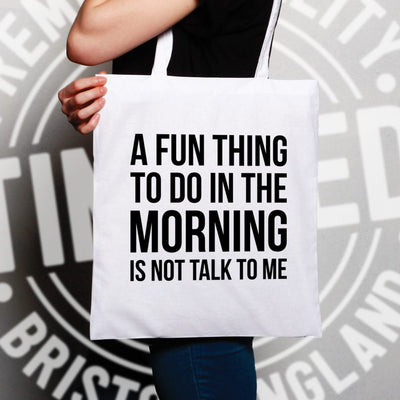 Novelty Tote Bag A Fun Thing To Do Is Not Talk To Me