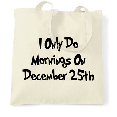Joke Tote Bag I Only Do Mornings On December 25th