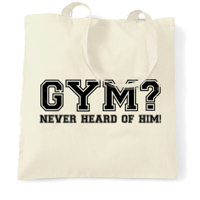 Novelty Lazy Tote Bag Gym? Never Heard Of Him Slogan