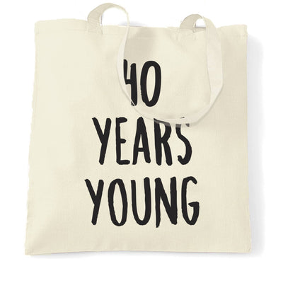 40th Birthday Joke Tote Bag 40 Years Young Novelty Text