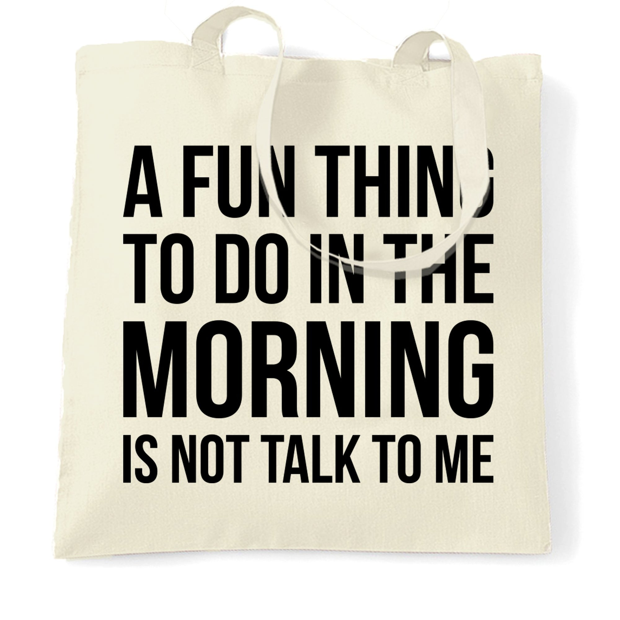 Funny Tote Bag A Fun Thing To Do Is Not Talk To Me