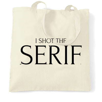 Novelty Tote Bag I Shot The Serif Graphic Design Joke