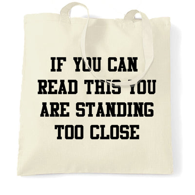 Novelty Tote Bag If You Can Read This You're Too Close