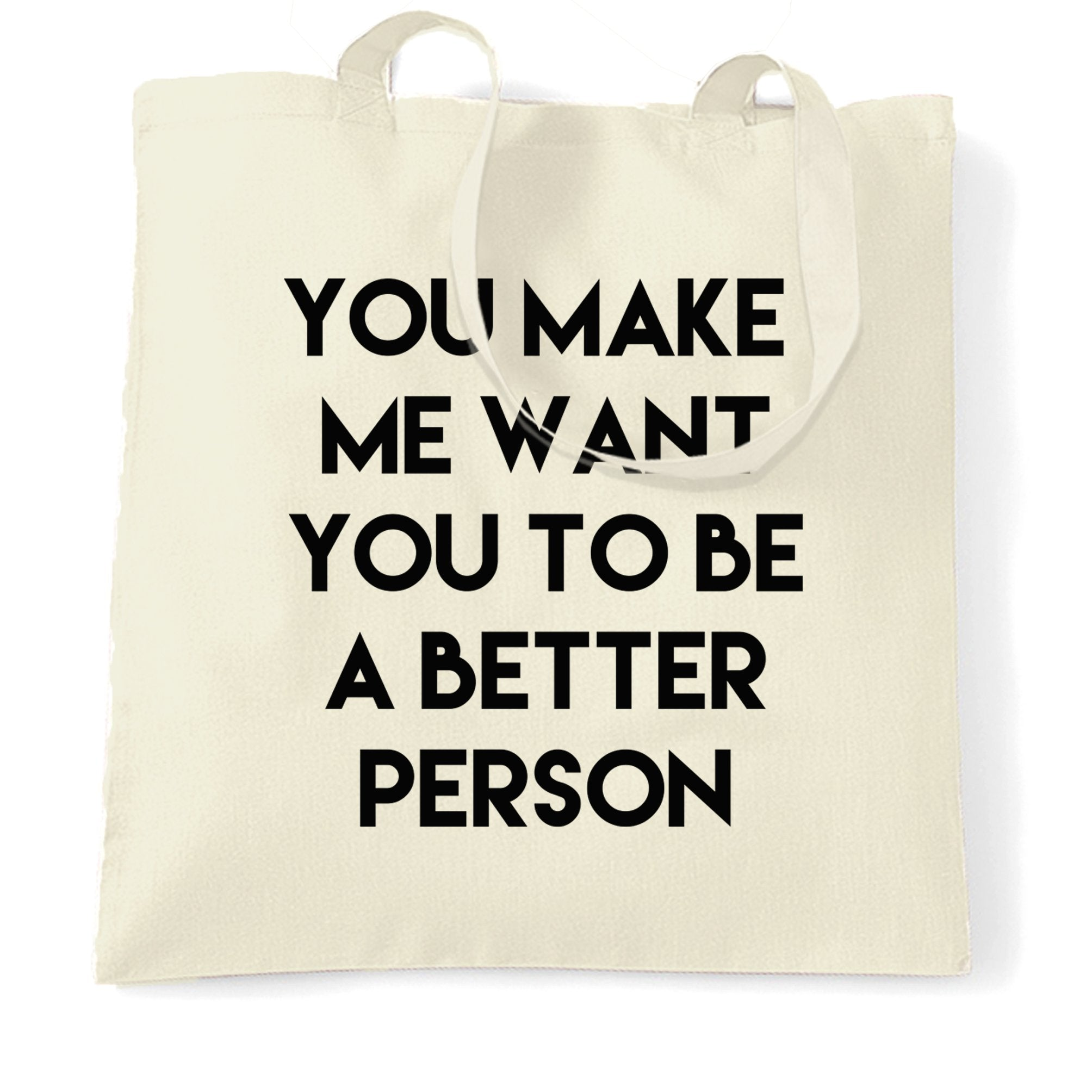 Sassy Tote Bag You Make Me Want You To Be Better Person