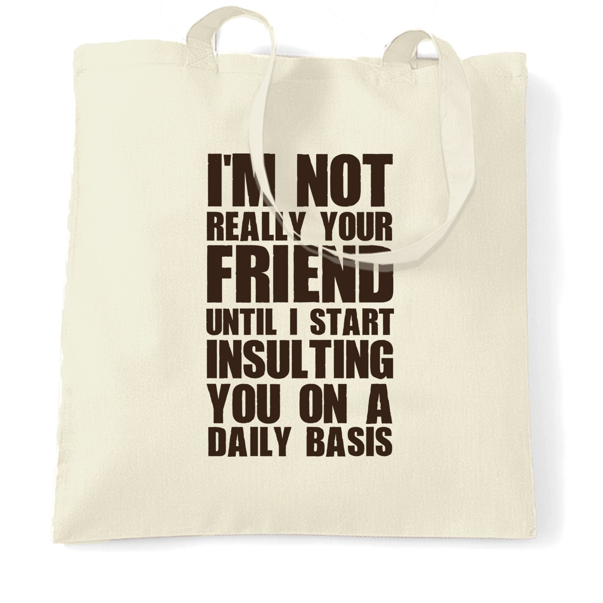 Novelty Tote Bag I'm Not Your Friend Until I Insult You