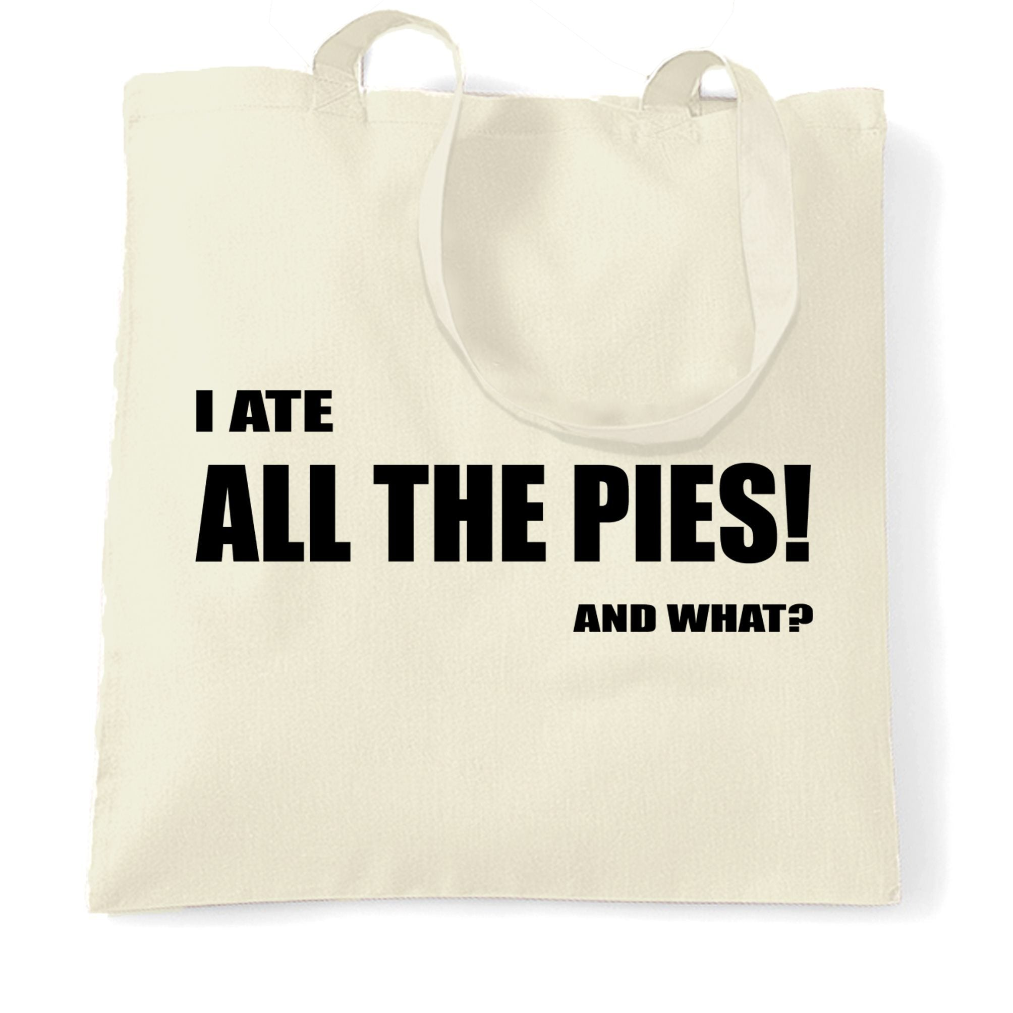 Novelty Tote Bag I Ate All The Pies, And What Slogan