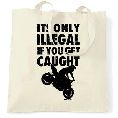 Novelty Tote Bag It's Only Illegal If You Get Caught