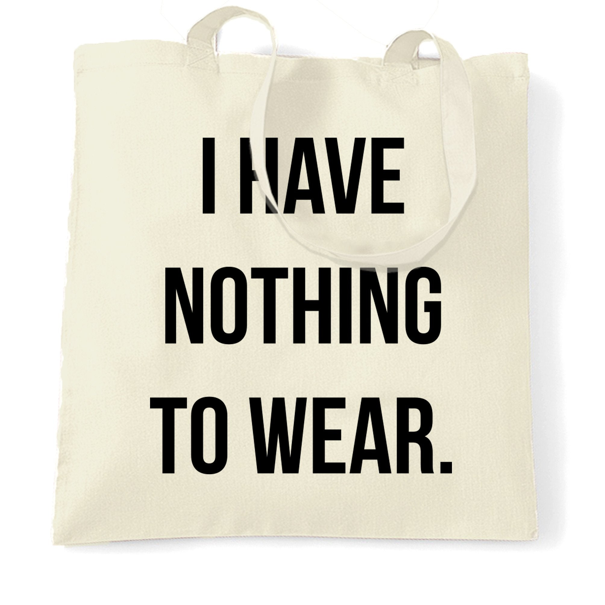 Novelty Slogan Tote Bag I Have Nothing To Wear.