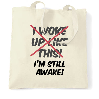Novelty Tote Bag I Woke Up Like This, I'm Still Awake