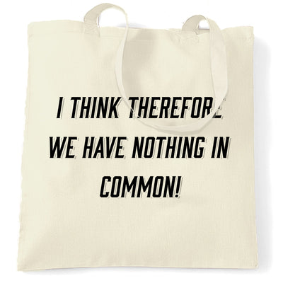 Novelty Tote Bag I Think, We Have Nothing In Common