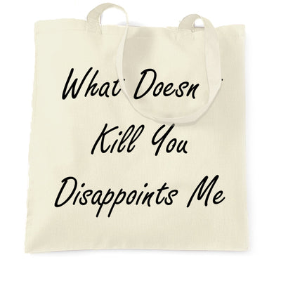 Novelty Tote Bag What Doesn't Kill You Disappoints Me