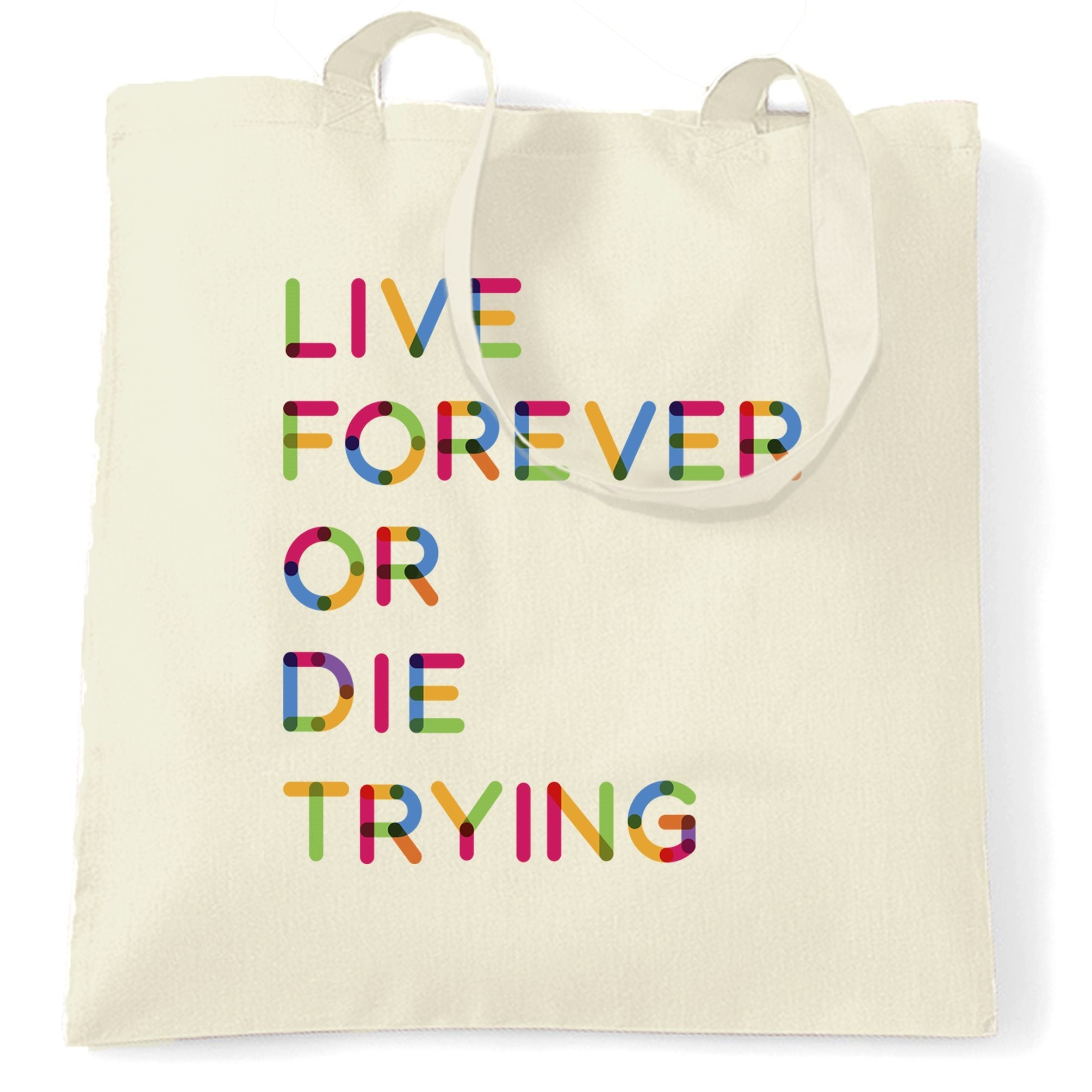 Inspirational Tote Bag Live Forever Or Die Trying