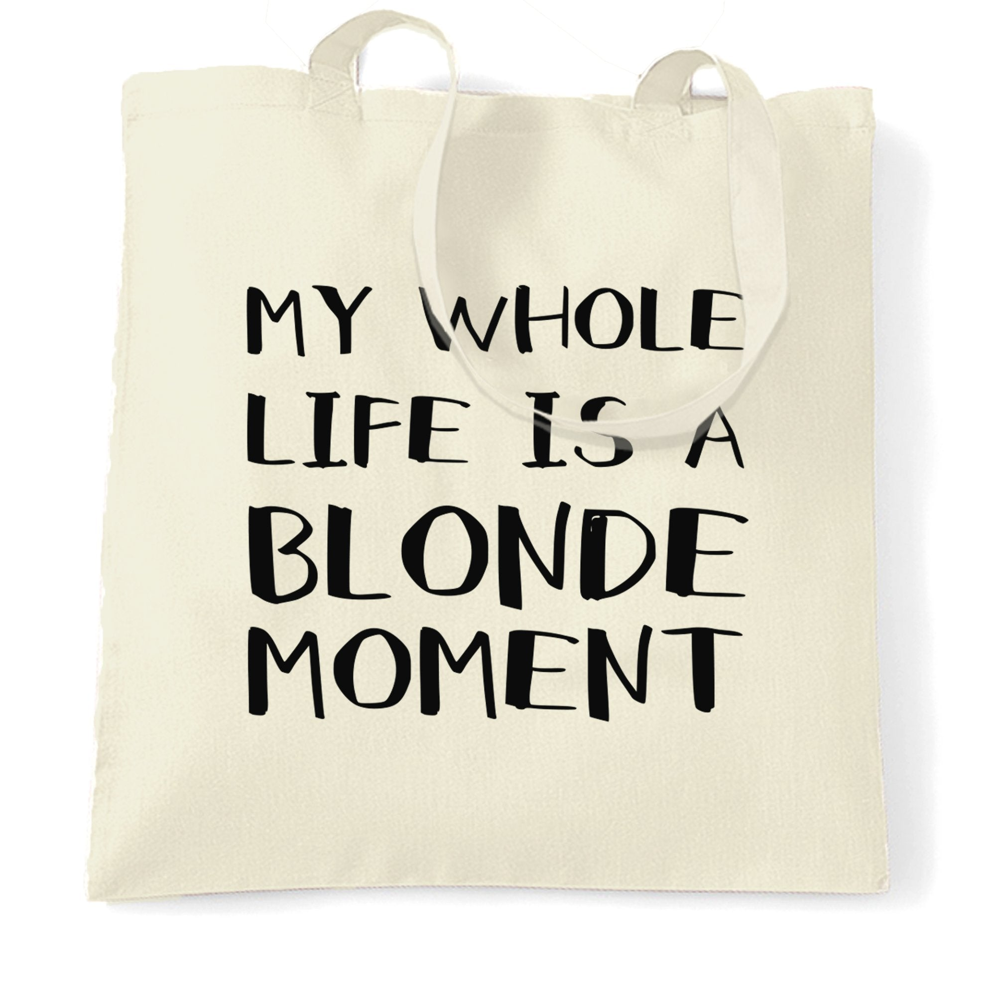 Novelty Tote Bag My Whole Life Is A Blonde Moment Joke