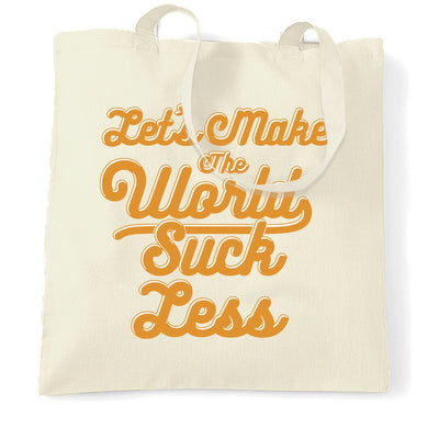 Positive Tote Bag Let's Make The World Suck Less Slogan