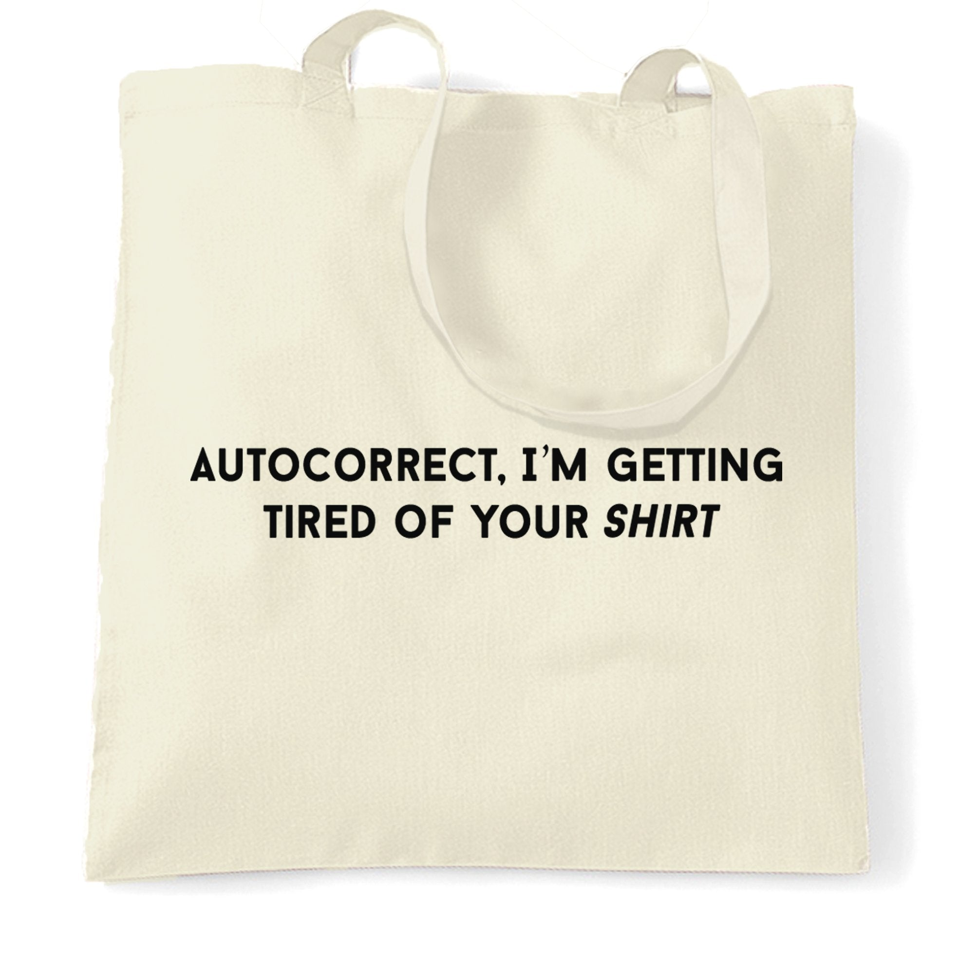 Novelty Tote Bag Autocorrect, I'm Tired Of Your Shirt