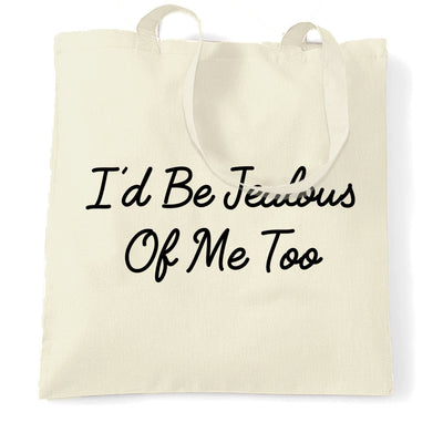 Novelty Vanity Tote Bag I'd Be Jealous Of Me Too Slogan