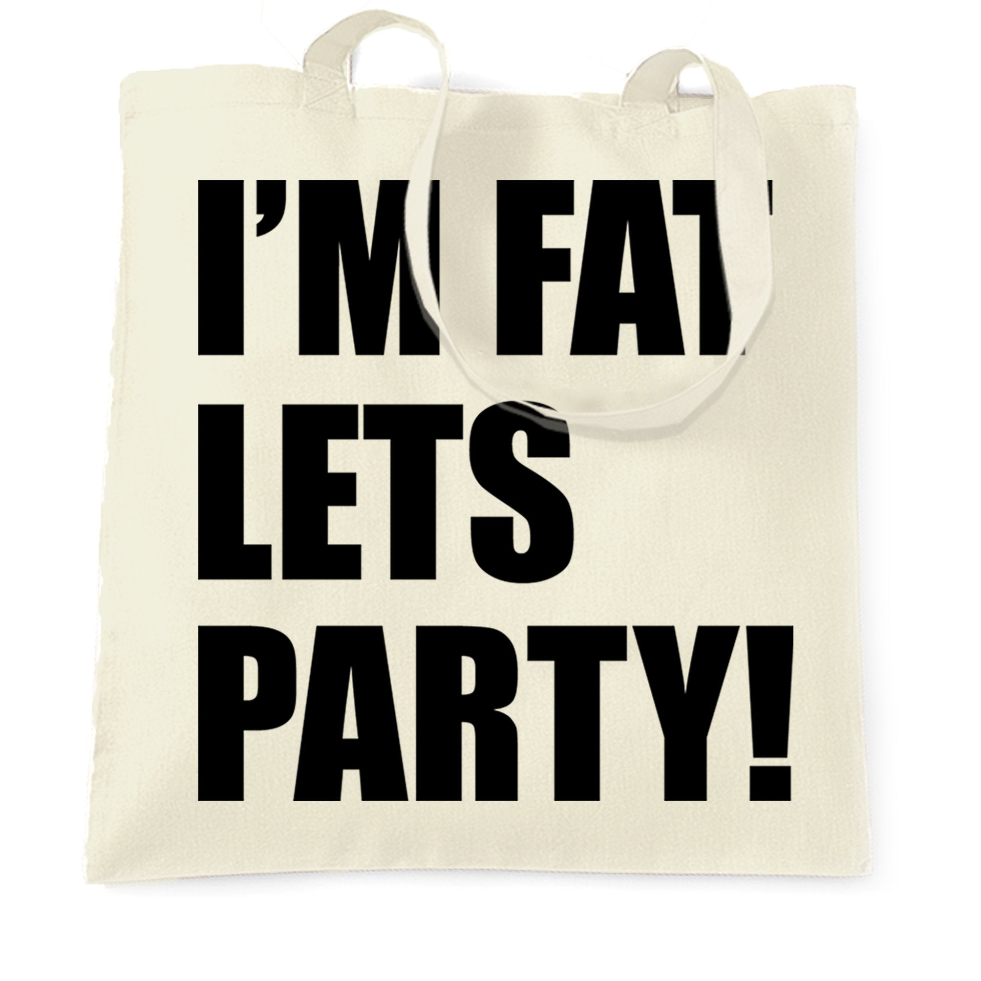Novelty Tote Bag I'm Fat, Let's Party Slogan
