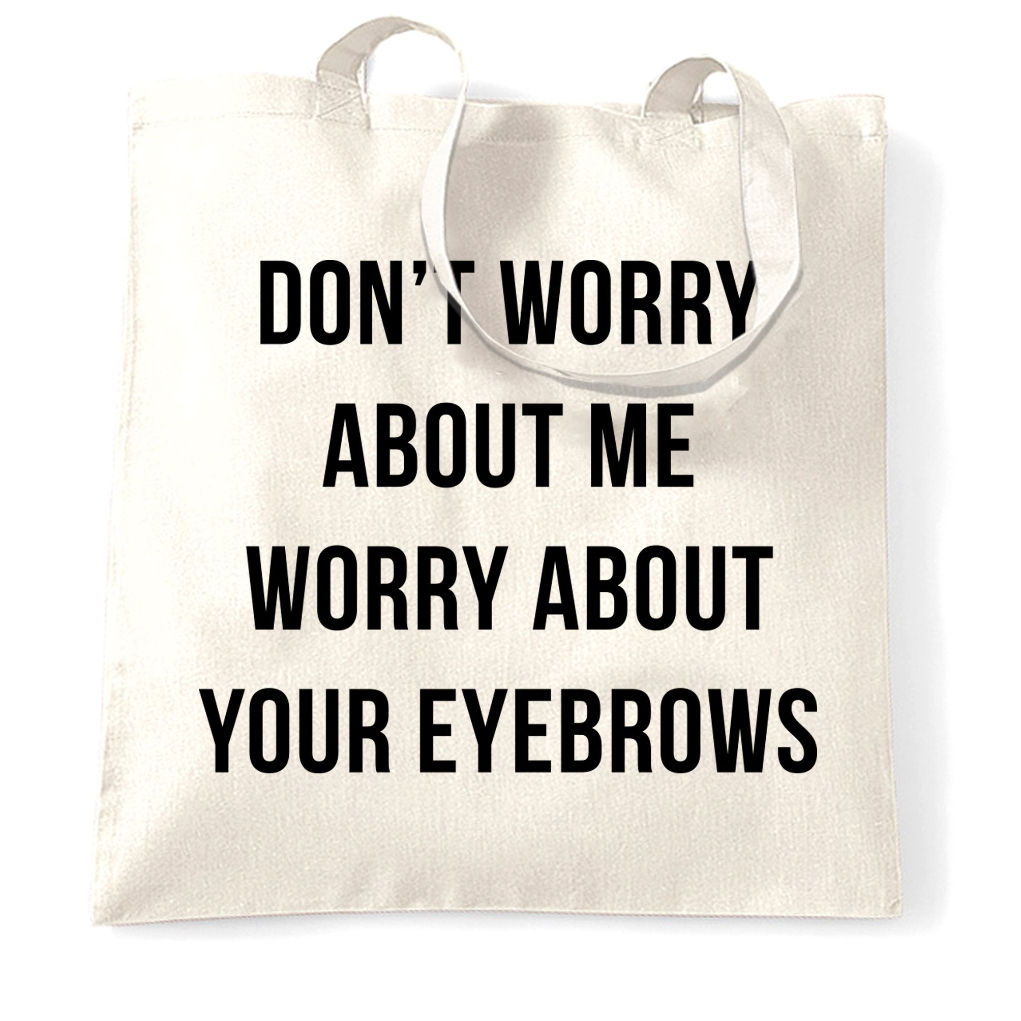 Novelty Sassy Tote Bag Worry About Your Eyebrows Joke