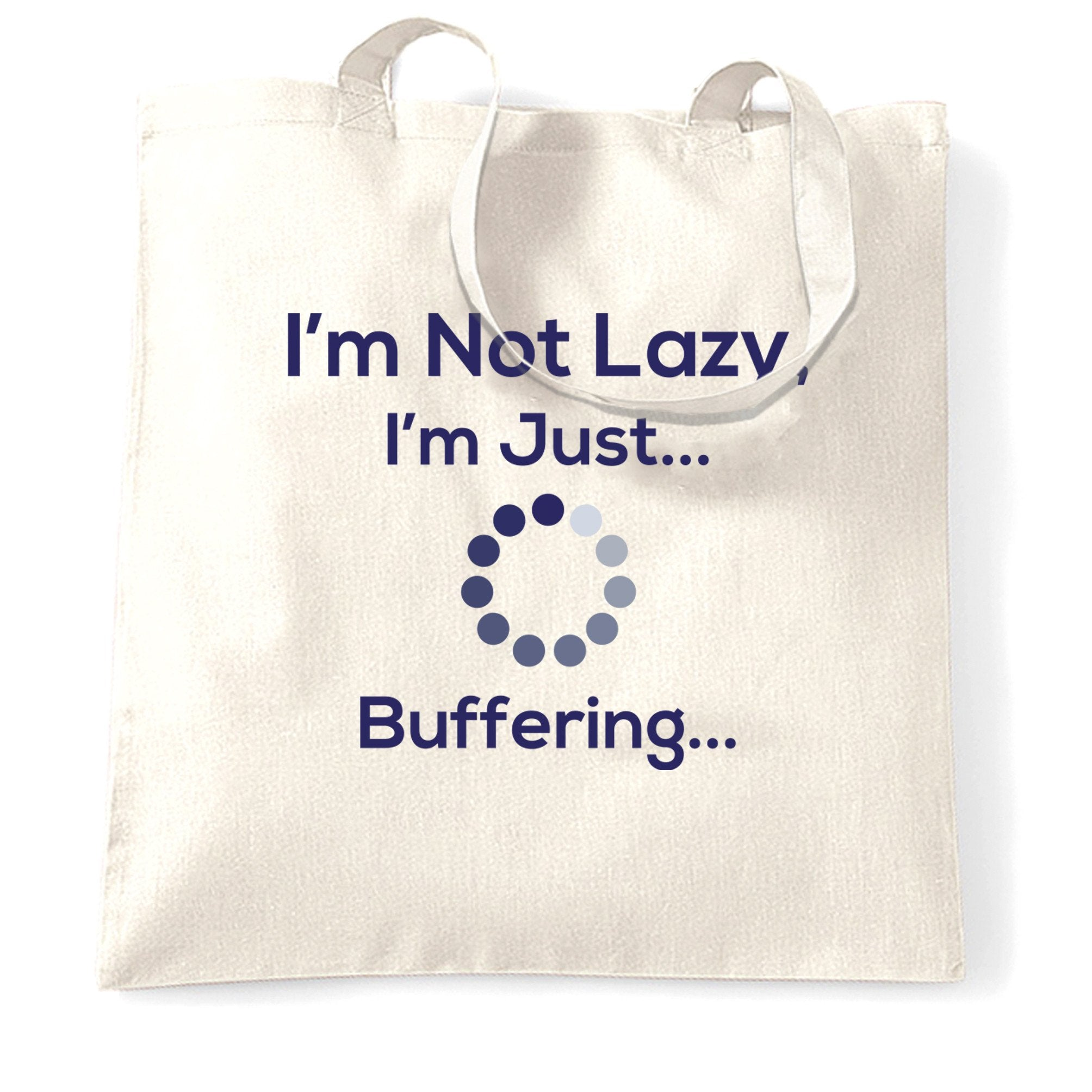 Novelty Slogan Tote Bag I'm Not Lazy Just Buffering
