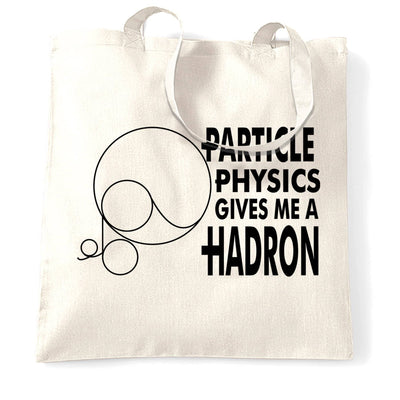 Rude Nerdy Tote Bag Particle Physics Gives Me A Hadron
