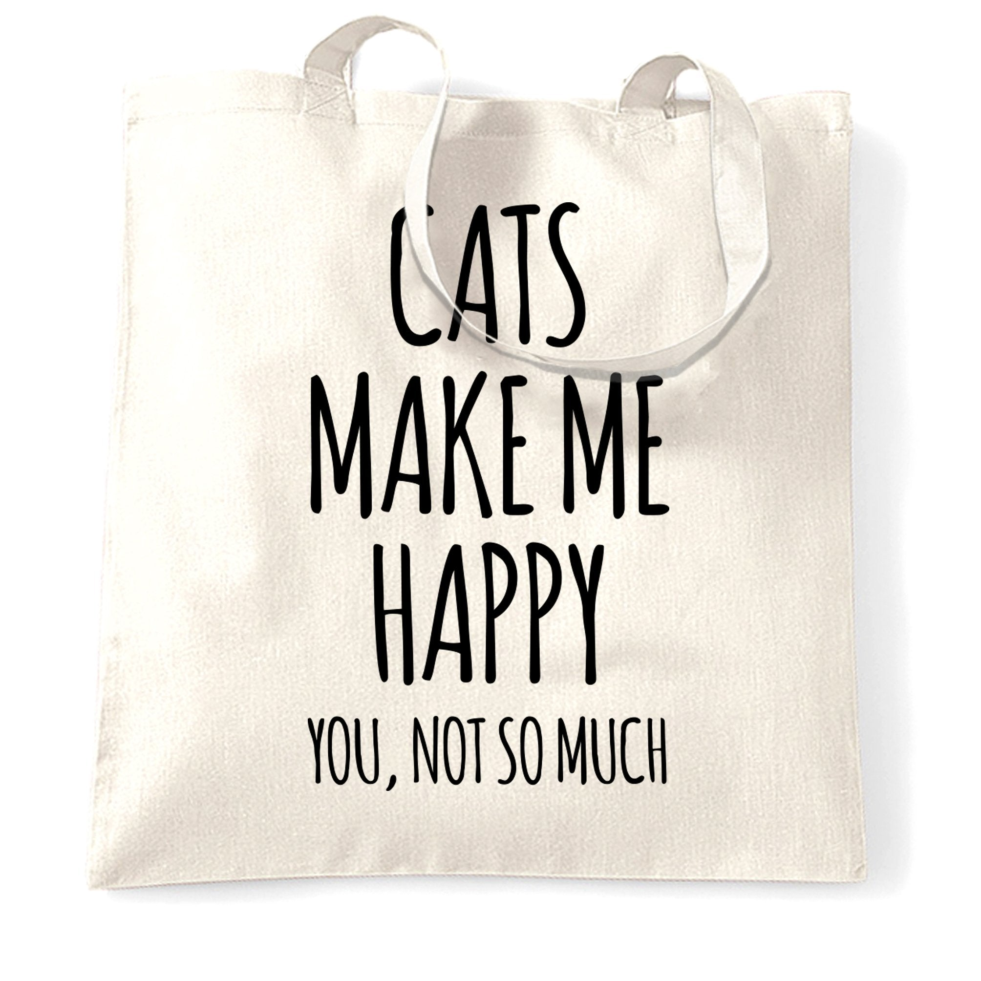 Novelty Tote Bag Cats Make Me Happy, You, Not So Much