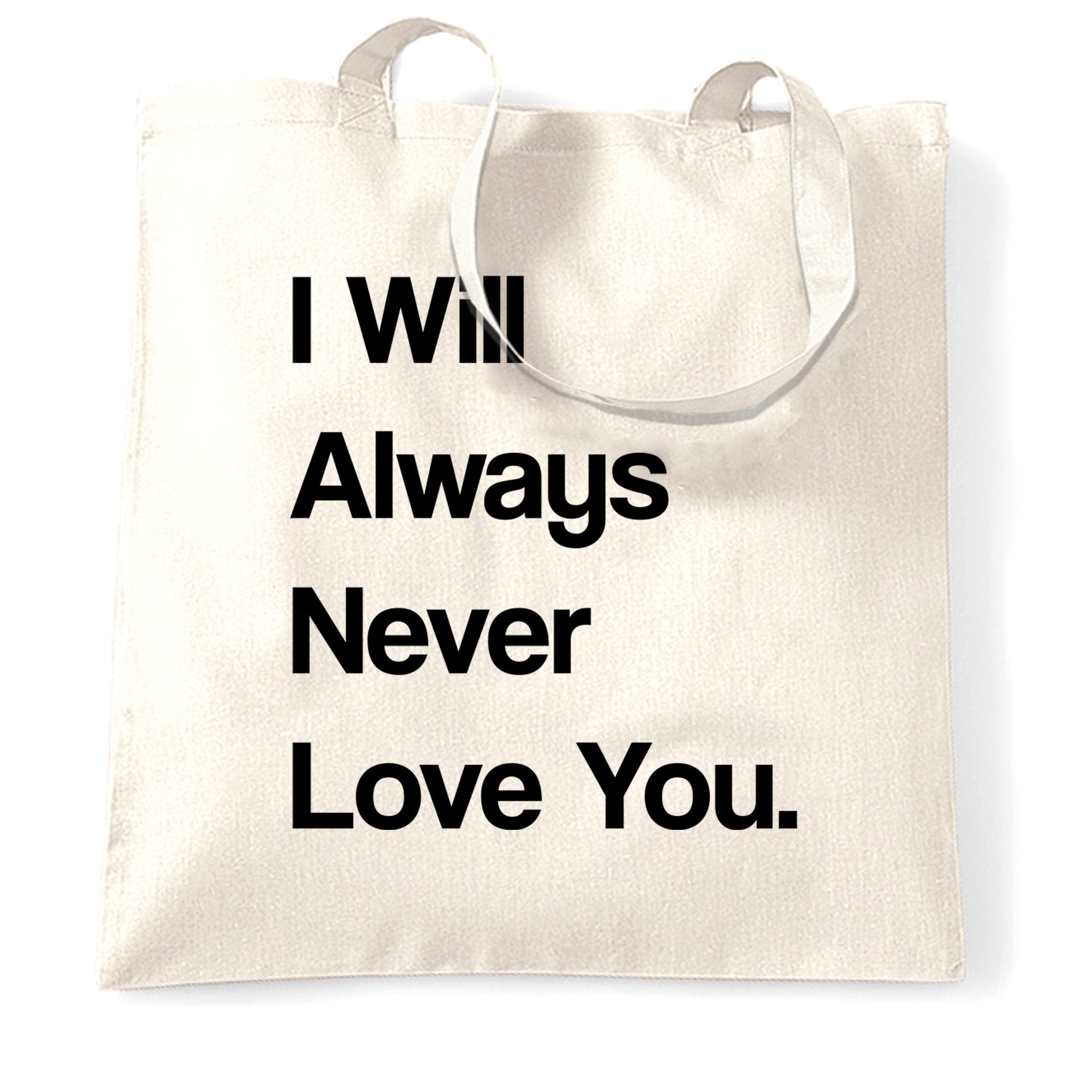 Novelty Tote Bag I Will Always Never Love You