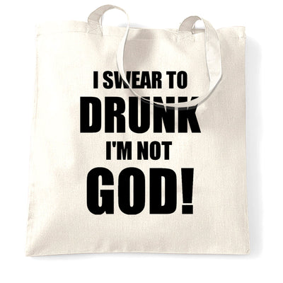 Novelty Tote Bag I Swear To Drunk I'm Not God!