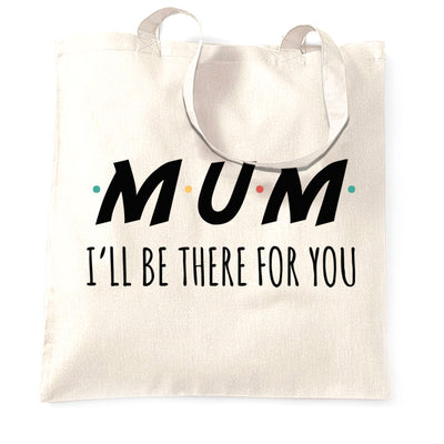 Funny Slogan Tote Bag I'll Be There For You Sitcom MUM