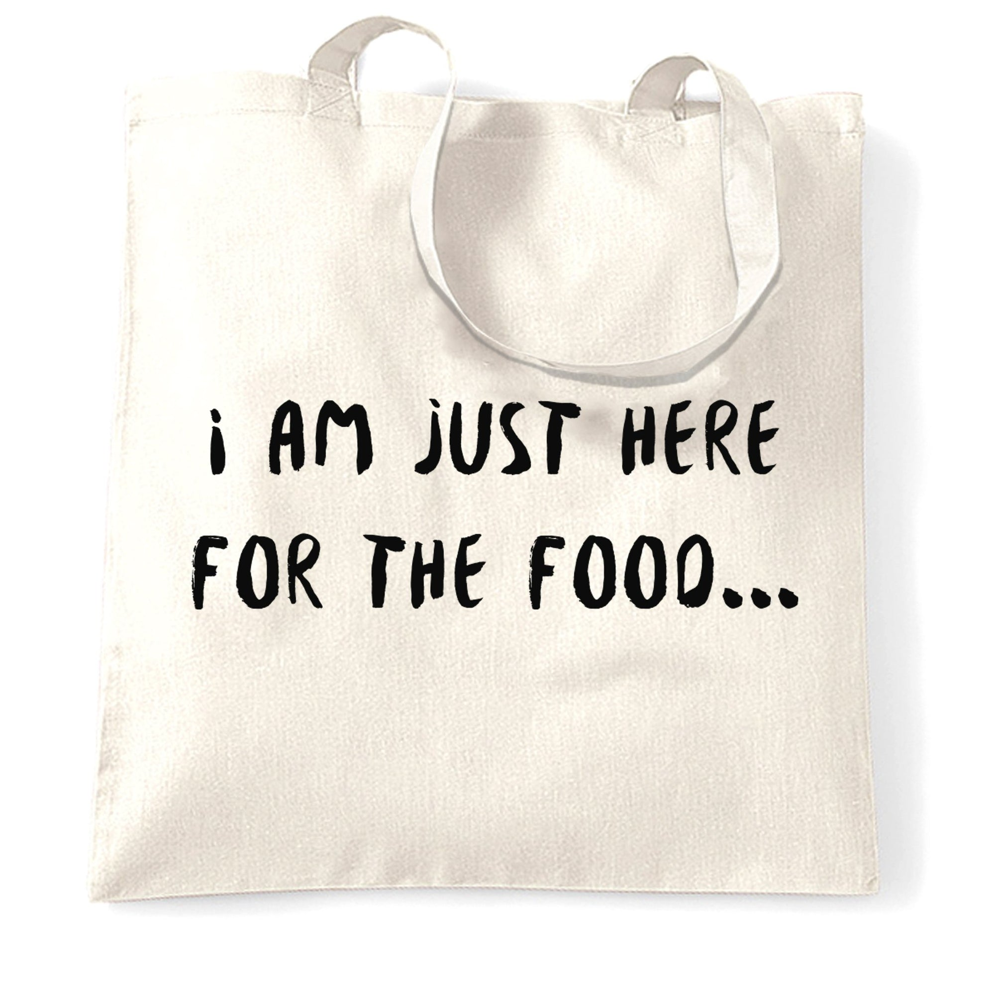 Novelty Tote Bag I'm Just Here For The Food Slogan