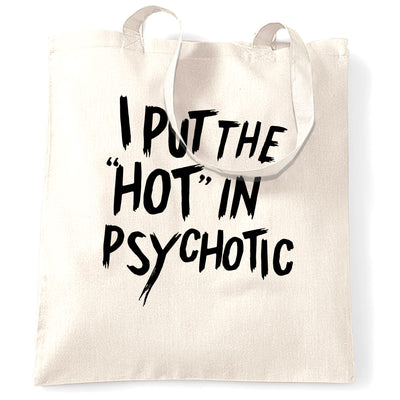 Novelty Tote Bag I Put The 'Hot' in Psychotic Slogan