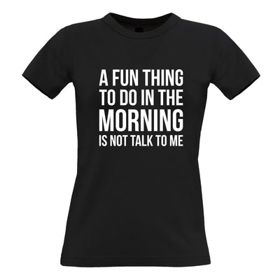 Novelty Womens T Shirt A Fun Thing To Do Is Not Talk To Me