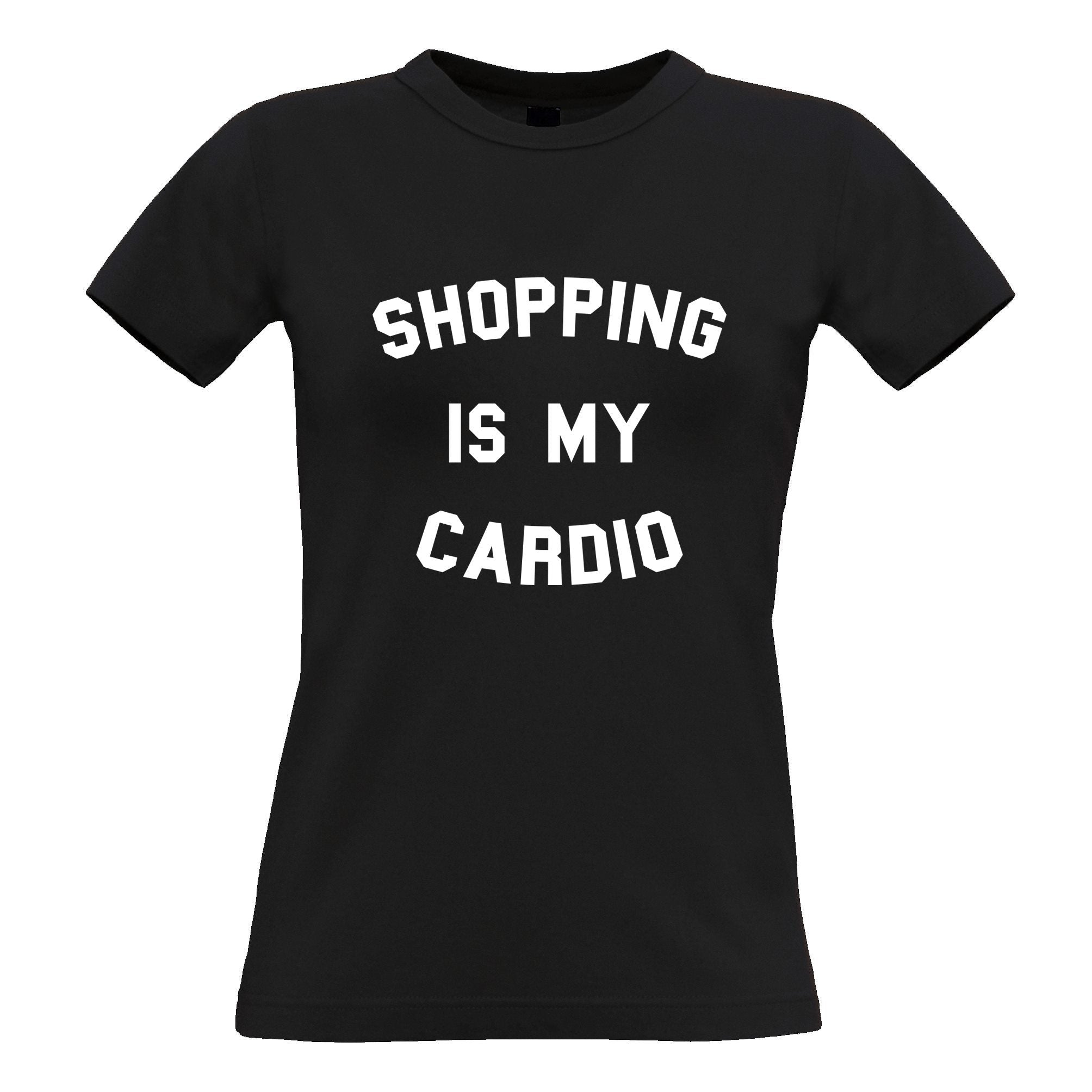 Novelty Womens T Shirt Shopping Is My Cardio Slogan