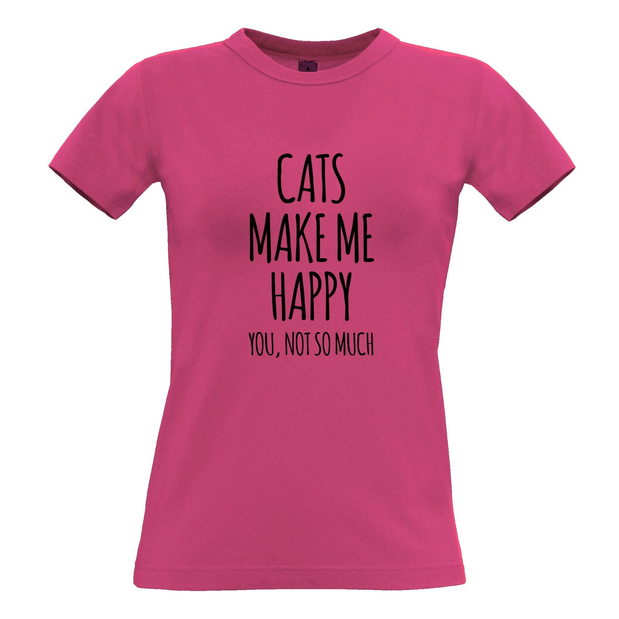 Novelty Womens TShirt Cats Make Me Happy, You, Not So Much