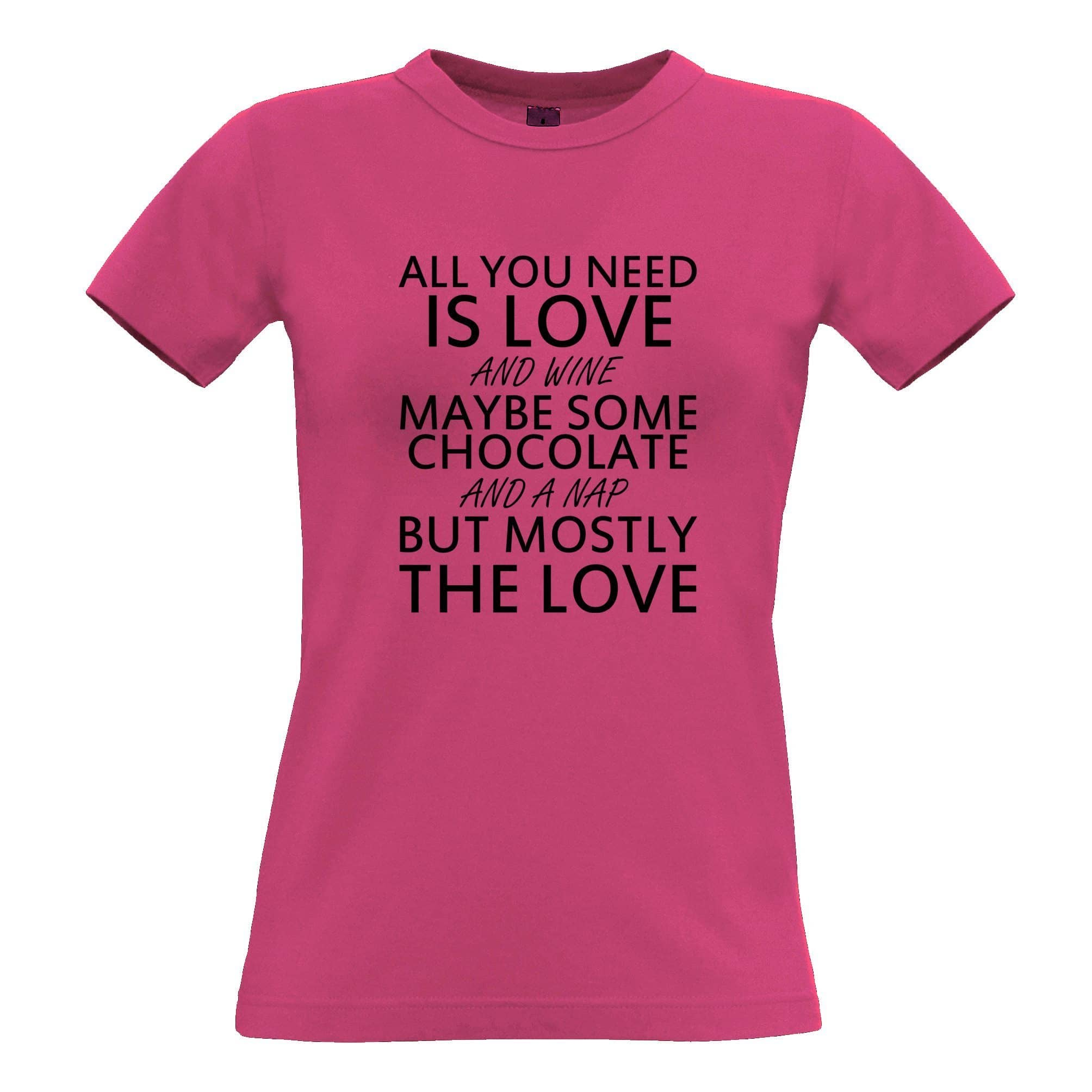 All You Need Womens T Shirt Love, Wine, Chocolate, A Nap