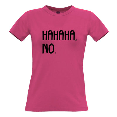 Novelty Teen Womens T Shirt HAHAHA, No. Sassy Slogan