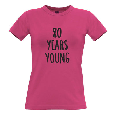 80th Birthday Joke Womens TShirt 80 Years Young Novelty Text
