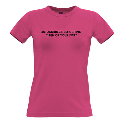 Novelty Womens T Shirt Autocorrect, I'm Tired Of Your Shirt