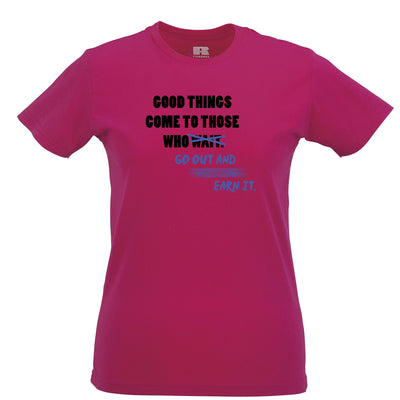 Motivational Good Things Womens T Shirt Go Out And Earn It