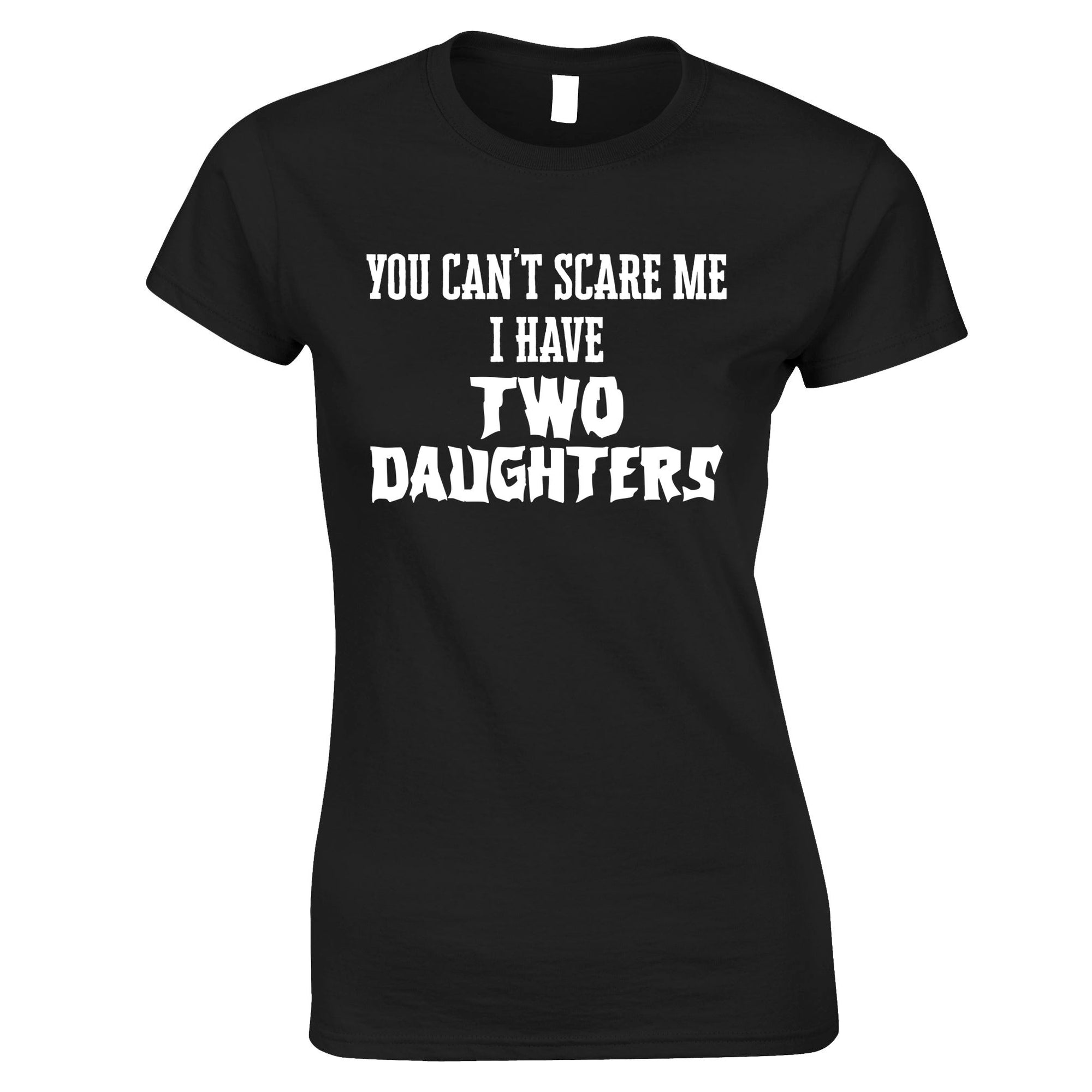 I Have Two Daughters Parenting Joke Womens T Shirt Tee