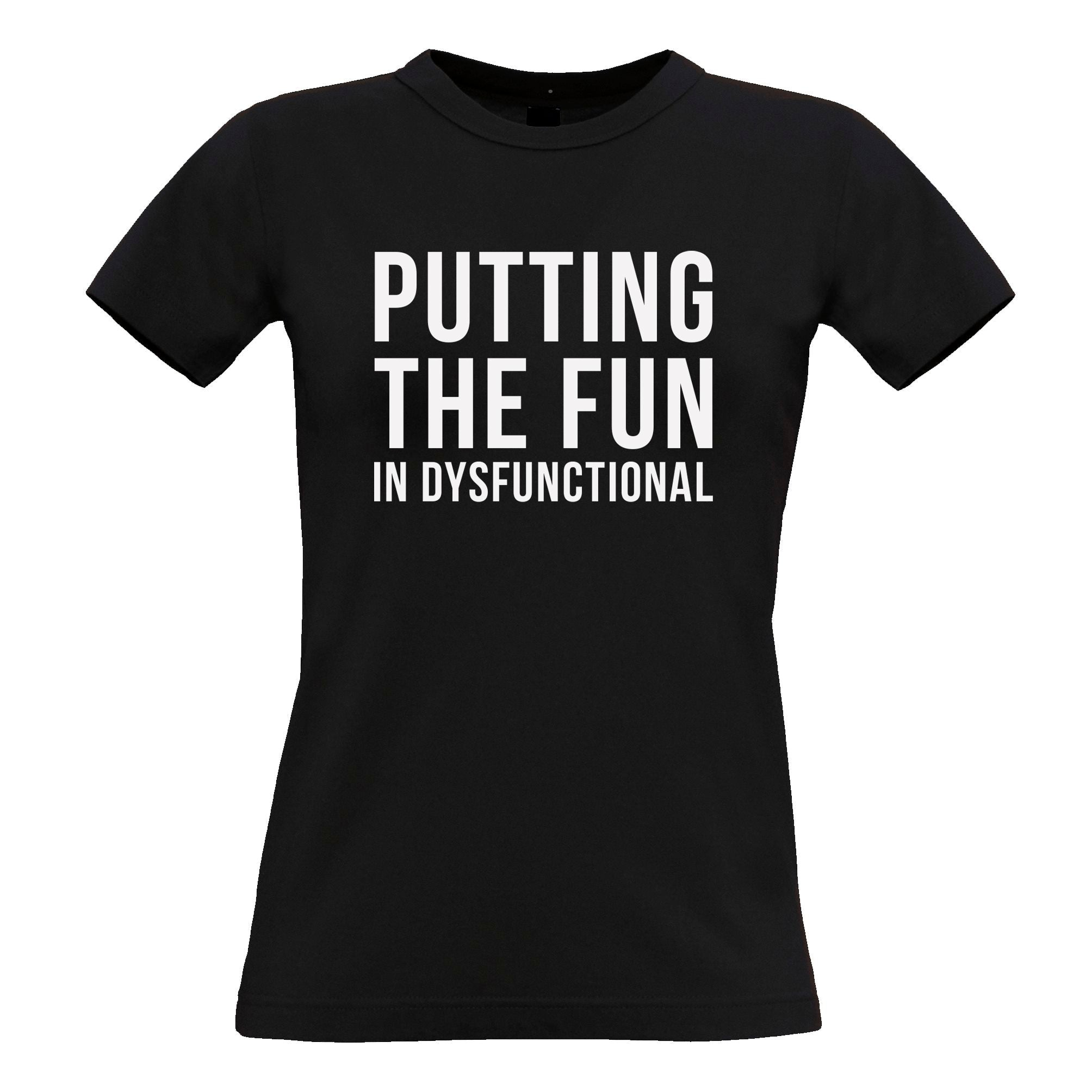 Novelty Womens T Shirt Putting The Fun In Dysfunctional Tee