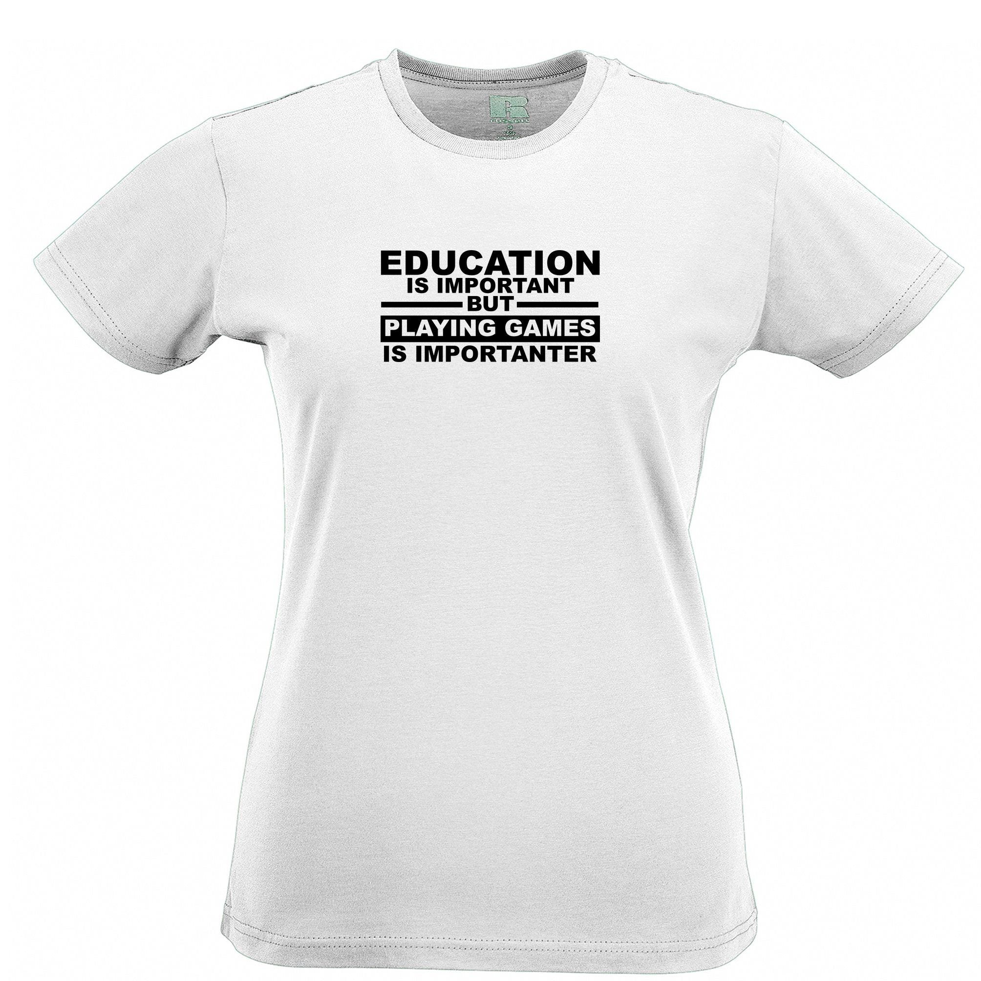 Education Womens T Shirt Playing Games is Importanter Tee