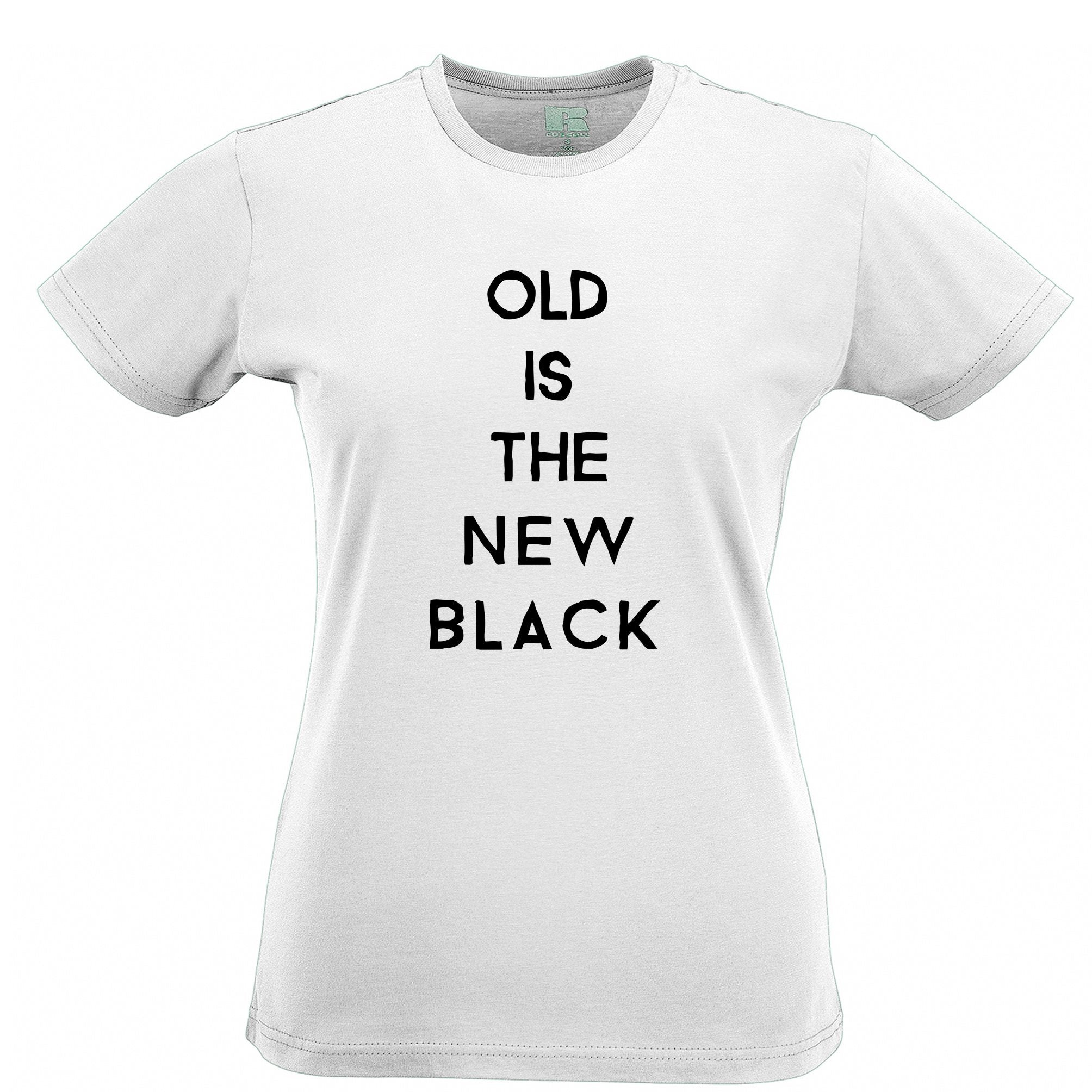 Birthday Womens TShirt Old Is The New Black Slogan Tee