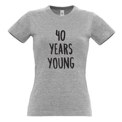 40th Birthday Joke Womens TShirt 40 Years Young Novelty Text